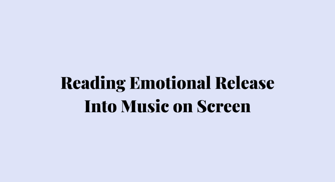 Reading Emotional Release Into Music on Screen